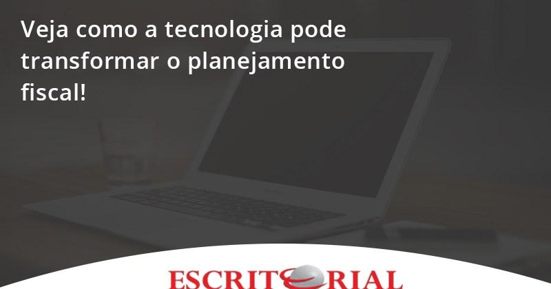Veja Como A Tecnologia Pode Transformar O Planejamento Fisca Escritorial - Contabilidade em Uberlândia | Escritorial Contabilidade