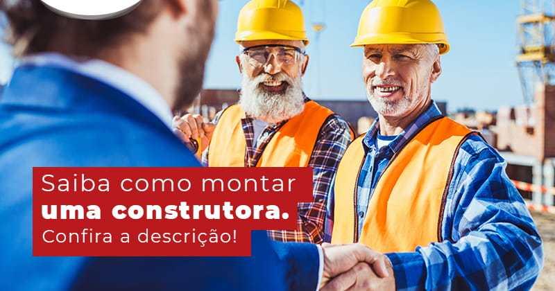 Saiba Como Montar Uma Construtora Post - Contabilidade em Uberlândia | Escritorial Contabilidade