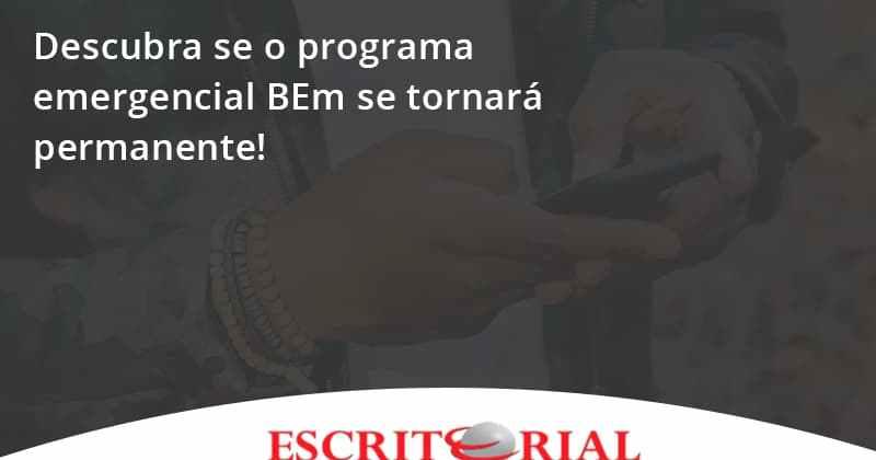 Descubra Se O Programa Emergencial Bem Se Tornará Permanente! Escritorial - Contabilidade em Uberlândia | Escritorial Contabilidade