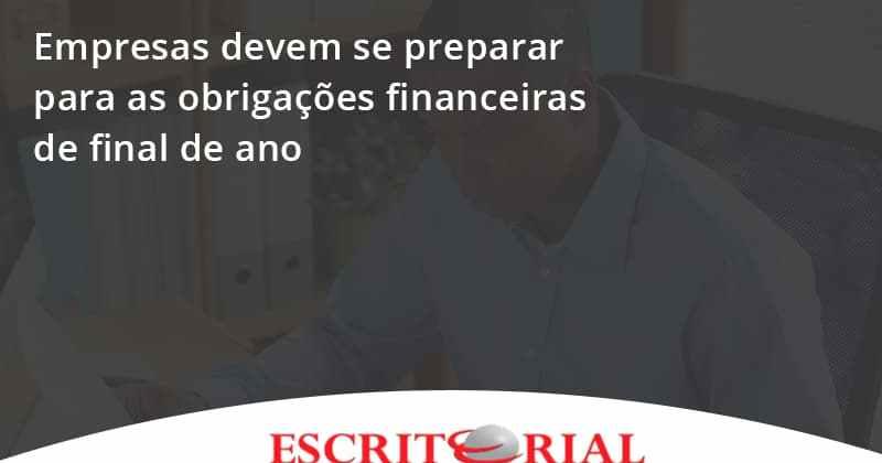 Empresas Devem Se Preparar Para As Obrigações Financeiras De Final De Ano Escritorial - Contabilidade em Uberlândia | Escritorial Contabilidade