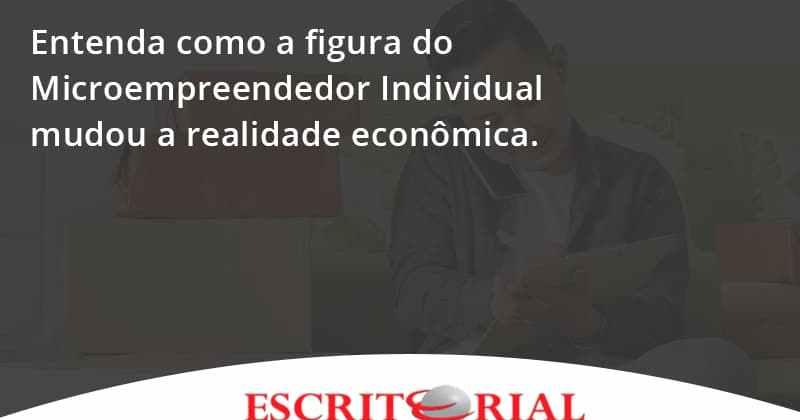 Entenda Como A Figura Do Microempreendedor Individual Mudou A Realidade Econômica. Escritorial - Contabilidade em Uberlândia | Escritorial Contabilidade