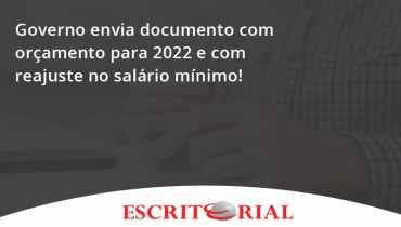 Governo Envia Documento Com Orçamento Para 2022 E Com Reajuste No Salário Mínimo! Escritorial - Contabilidade em Uberlândia   Escritorial Contabilidade