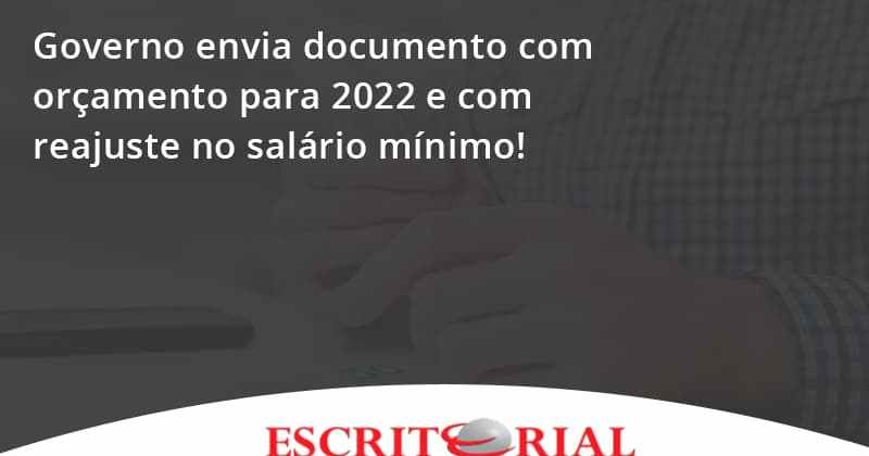 Governo Envia Documento Com Orçamento Para 2022 E Com Reajuste No Salário Mínimo! Escritorial - Contabilidade em Uberlândia | Escritorial Contabilidade