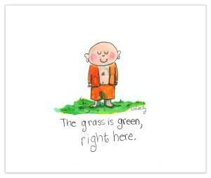 """""""La césped es verde justo aquí."""" - Por Molly en Buddha Doodles"""