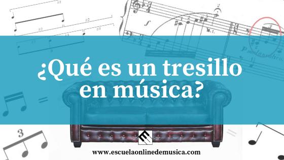 ¿Qué es un tresillo en música?