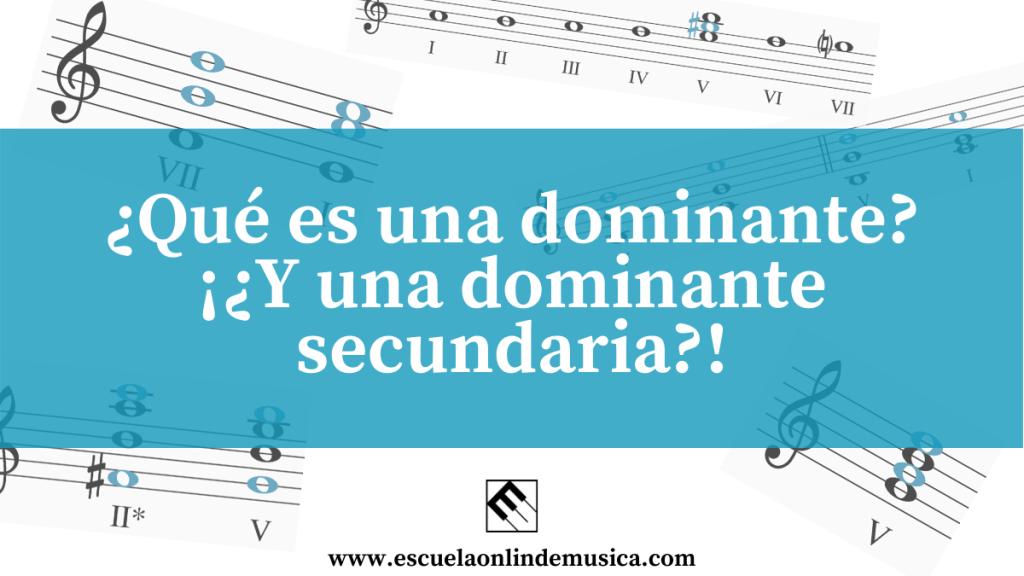 ¿Qué es una dominante?¿Y una dominante secundaria?