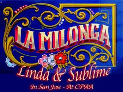 Milonga Linda & Sublime in San Jose, at CPAA, International Performing Arts os America. Argentine Tango dance party and class.