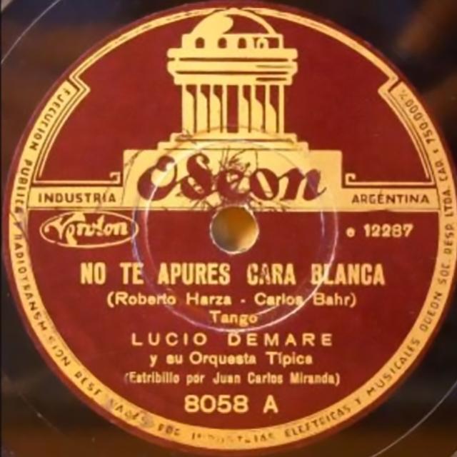 """""""No te apures Carablanca"""" by Lucio Demare with Juan Carlos Miranda. Argentine Tango vinyl disc."""