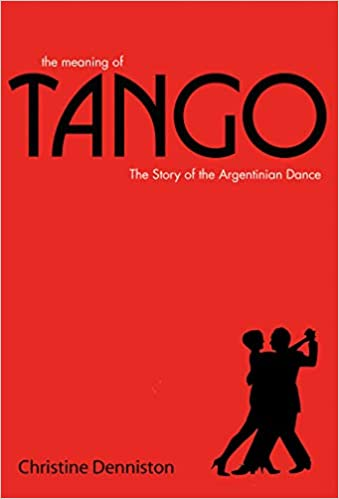 The Meaning of Tango- The Story of the Argentinian Dance, book cover.