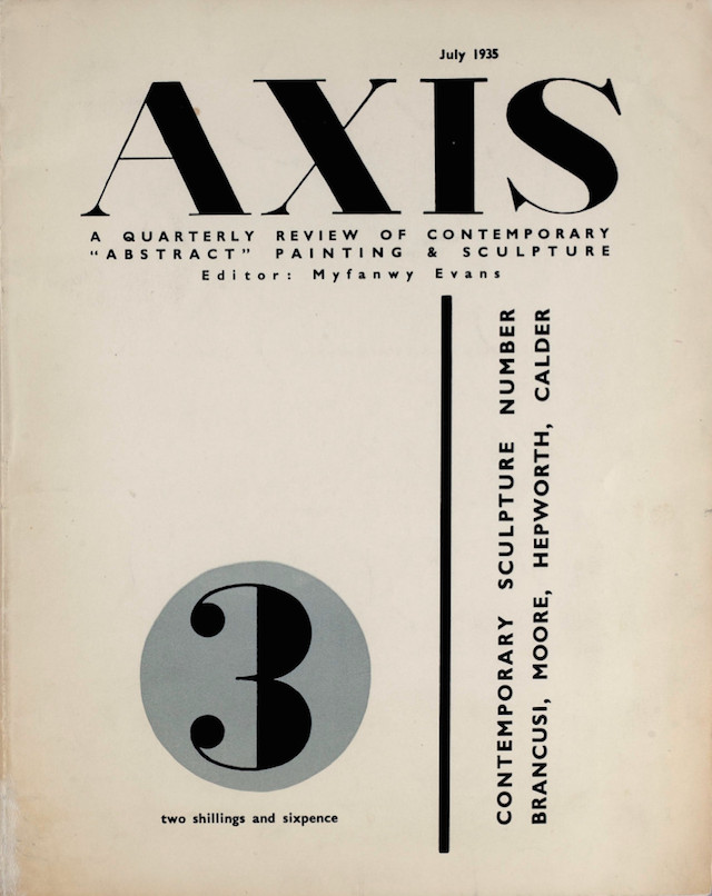 Axis: a quarterly review of contemporary ″abstract″ painting & sculpture 3, Special Issue on Contemporary Sculpture, ed. Myfanwy Evans. London, Jul 1935. 28, [2] p., 28 x 21 cm. In English. Digitized by Bibliothèque Kandinsky.