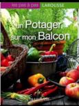 livre pour apprendre à jardine en ville et en intérieur : Un potager sur mon balcon pas à pas - Larousse - Philippe Asseray
