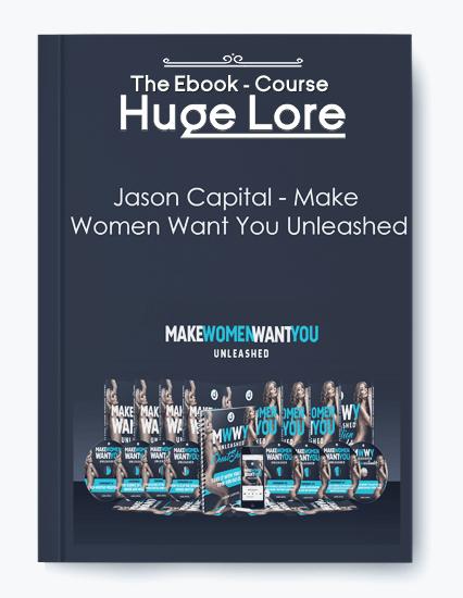 Jason Capital Make Women Want You Unleashed