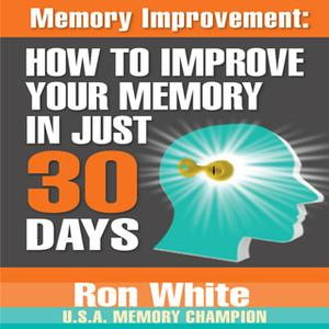 Memory Improvement How to Improve Your Memory in Just 30 Days by Ron White