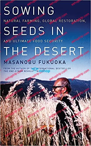 Sowing Seeds in the Desert Natural Farming Global Restoration and Ultimate Food Security