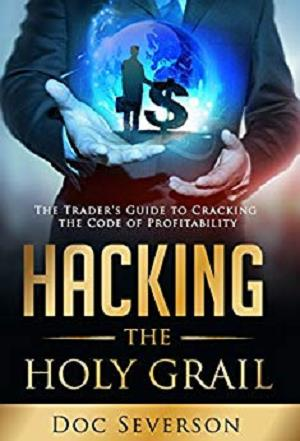 Hacking the Holy Grail The Traders Guide to Cracking the Code of Profitability