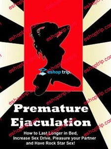 Premature Ejaculation How to Last Longer in Bed Increase Sex Drive Pleasure your Partner and have Rock Star Sex
