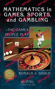 Mathematics in Games Sports and Gambling The Games People Play
