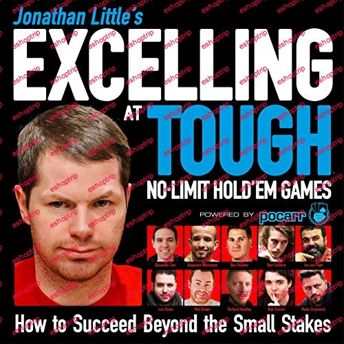 Jonathan Littles Excelling at Tough No Limit Holdem Games How to Succeed Beyond the Small Stakes