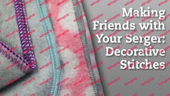 Making Friends With Your Serger Decorative Stitches