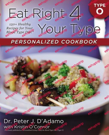 Eat Right 4 Your Type Personalized Cookbook Type O 150 Healthy Recipes For Your Blood Type Diet