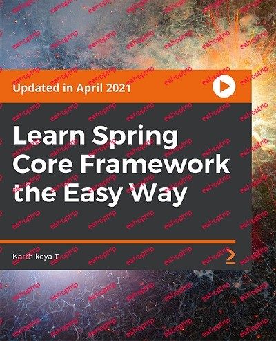 Packt Learn Spring Core Framework the Easy Way