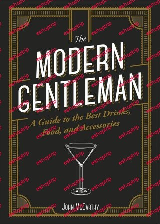 The Modern Gentleman The Guide to the Best Food Drinks and Accessories