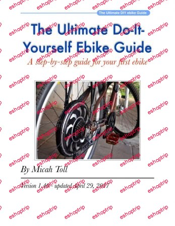 The Ultimate Do It Yourself Ebike Guide Learn How To Build Your Own Electric Bicycle