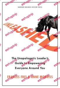 Unleashed The Unapologetic Leaders Guide to Empowering Everyone Around You