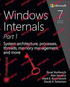 Windows Internals Part 1System architecture processes threads memory management and more 7th Ed