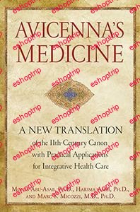 Avicennas Medicine A New Translation of the 11th Century Canon with Practical Applications for Integrative Health Care