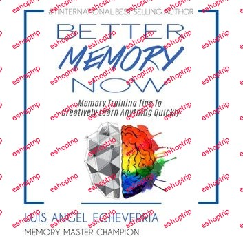 Better Memory Now Memory Training Tips to Creatively Learn Anything Quickly