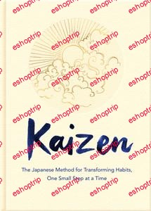 Kaizen The Japanese Method for Transforming Habits One Small Step at a Time