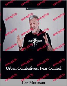 Lee Morrison Urban Combatives Fear Control