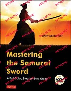 Mastering the Samurai Sword A Full Color Step by Step Guide
