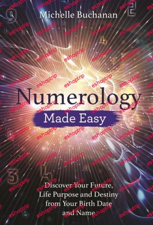 Numerology Made Easy Discover Your Future Life Purpose and Destiny from Your Birth Date and Name