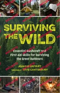Surviving the Wild Essential Bushcraft and First Aid Skills for Surviving the Great Outdoors