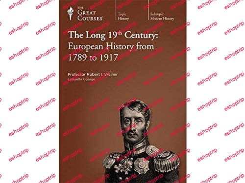TTC Video The Long 19th Century European History from 1789 to 1917