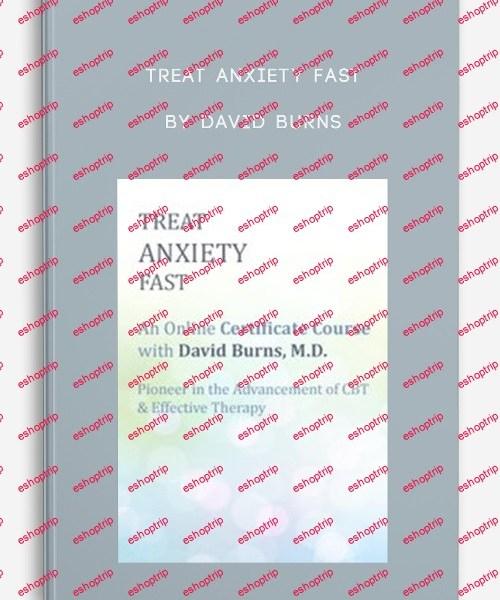 Treat Anxiety Fast by David Burns