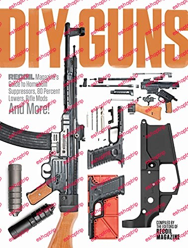 DIY GUNS Recoil Magazines Guide to Homebuilt Suppressors 80 Percent Lowers Rifle Mods and More