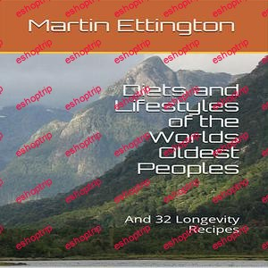 Diets and Lifestyles of the Worlds Oldest Peoples And 32 Longevity Recipes
