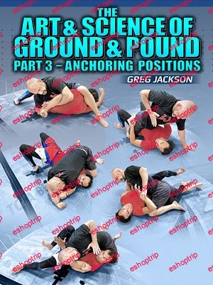 Greg Jackson The Art Science Of Ground And Pound Part 3 Anchoring Positions