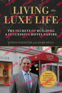 Living the Luxe Life The Secrets of Building a Successful Hotel Empire
