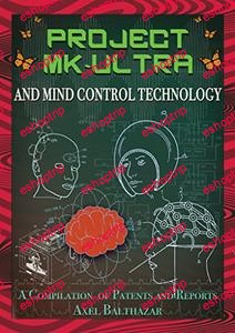 Project MK Ultra and Mind Control Technology A Compilation of Patents and Reports