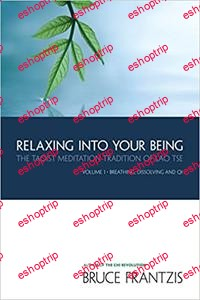 Relaxing into Your Being The Taoist Meditation Tradition of Lao Tse Volume 1