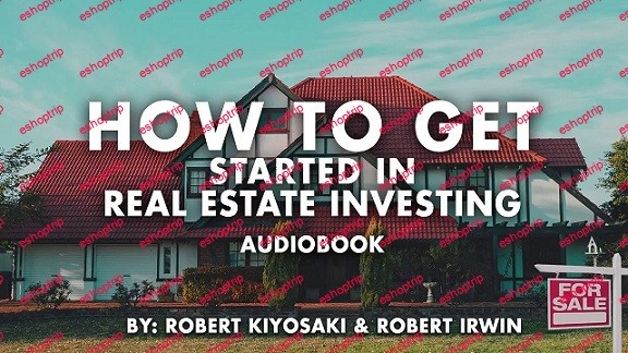 Robert Kiyosaki How To Get Started In Real Estate Investing