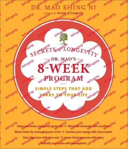 Secrets of Longevity Dr. Maos 8 Week Program Simple steps That Add Years to Your Life by Maoshing Ni
