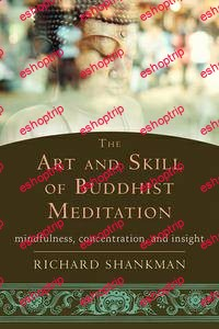 The Art and Skill of Buddhist Meditation Mindfulness Concentration and Insight