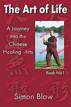 The Art of Life A Journey into the Chinese Healing Arts Simon Blow Qigong Book 1
