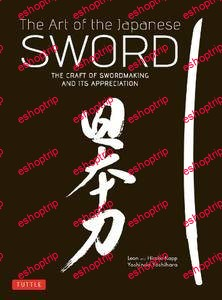 The Art of the Japanese Sword The Craft of Swordmaking and its Appreciation