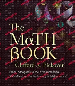 The Math Book From Pythagoras to the 57th Dimension 250 Milestones in the History of Mathematics